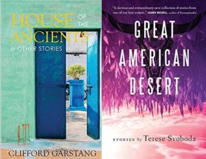 Two book covers. One is Great American Desert by Terese Svoboda and the other is House of the Ancients and other stories by Clifford Garstang.