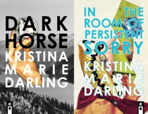 The book covers for Dark Horse and In the Room of Persistent Sorry by Kristina Marie Darling. One is a dark forrest scene with a hand holding a jewel, and the other is a brightly colored collage