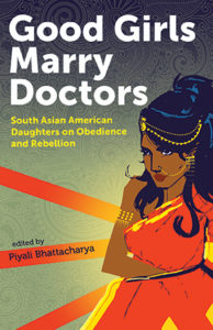 Cover of Good Girls Marry Doctors, Edited by Piyali Bhattacharya