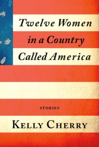 Cover of Twelve Women in a Country Called America by Kelly Cherry