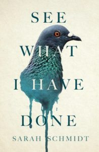 Cover of See What I Have Done by Sarah Schmidt