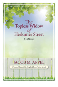 Cover of The Topless Widow of Herkimer Street by Jacob M. Appel