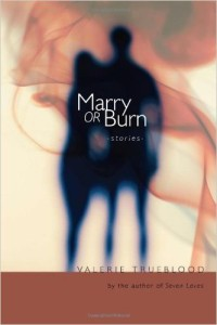 Cover of Marry or Burn by Valerie Trueblood