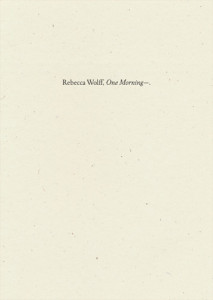Cover of One Morning— by Rebecca Wolff